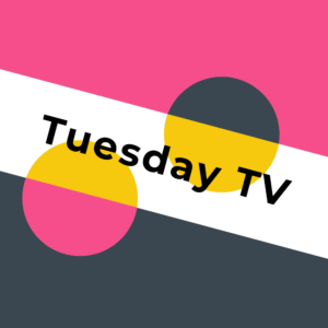 Tuesday TV